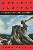 Forest Journey: The Story of Wood and Civilization: The Story of Woods and Civilization by John Perlin (2005-09-01)