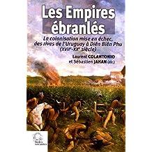 Les empires ébranlés : La colonisation mise en échec, des rives de l'Uruguay à Diên Biên Phu (XVIIe-XXe siècle)