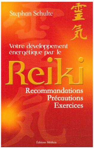 Votre développement énergétique par le Reiki : Recommandations, précautions, exercices
