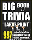 Big Book of Trivia Large Print Edition: 997 Random Fun Facts, Trivia Questions, Sports Trivia, Pub Quiz Stuff, and Anecdotes to Amaze Your Family and Friends