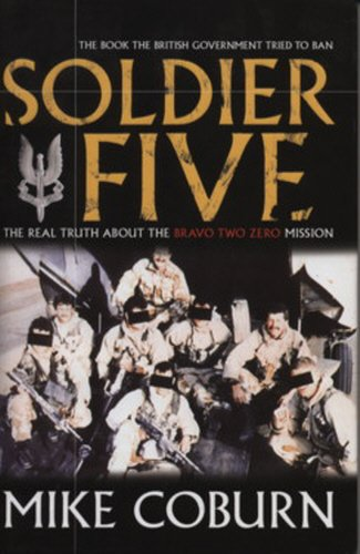 Soldier Five: The Real Truth about the Bravo Two Zero Mission (Bravo Royals)