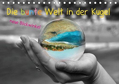 Die bunte Welt in der Kugel - neue Blickwinkel (Tischkalender 2019 DIN A5 quer): Unsere Welt ist bunt - dies möchte ich mit diesem neuen Blickwinkel ... (Monatskalender, 14 Seiten ) (CALVENDO Natur)