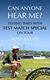 Can Anyone Hear Me?: Testing Times with Test Match Special on Tour by Peter Baxter (2012-11-01)
