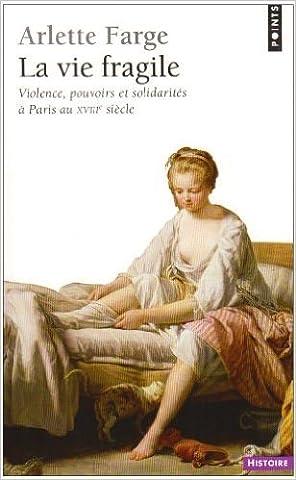 La Vie fragile : Violence, pouvoirs et solidarités à Paris au XVIIIe siècle de Arlette Farge ( 20 septembre 2007 )