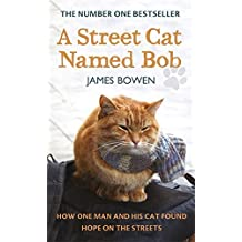 A Street Cat Named Bob: How One Man and His Cat Found Hope on the Streets by James Bowen (2012-03-01)