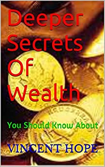 Deeper Secrets Of Wealth: You Should Know About (English Edition) di [HOPE, VINCENT]