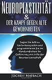 Neuroplastizität & der Kampf gegen alte Gewohnheiten: Sagen Sie Adè zu Gedankenspielen und programmieren Sie im Handumdrehen Ihr Gehirn neu mit Hilfe ... Neurowissenschaft, Psyche, Buddha, Gefühle)