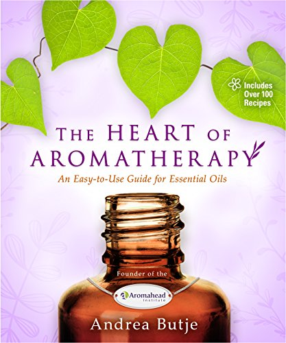 The Heart of Aromatherapy: An Easy-to-Use Guide for Essential Oils por Andrea Butje