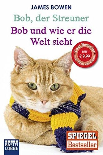 Bob, der Streuner / Bob und wie er die Welt sieht: Zwei Bestseller in einem Band: Die Katze, die mein Leben veränderte. Omnibus (James Bowen Bücher, Band 1)