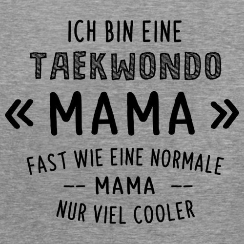Ich bin eine Taekwondo Mama - Damen T-Shirt - 14 Farben Sportlich Grau