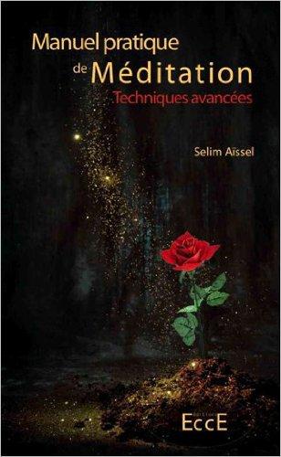 Manuel pratique de Méditation - Techniques avancées par Selim Aïssel