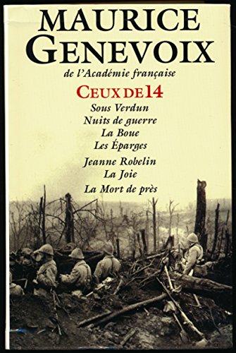 Ceux de 14 (Sous Verdun, Nuits de guerre, La boue, Les Eparges), Jeanne Robelin, La joie, La mort de prs - Prface de Jean-Jacques Becker (