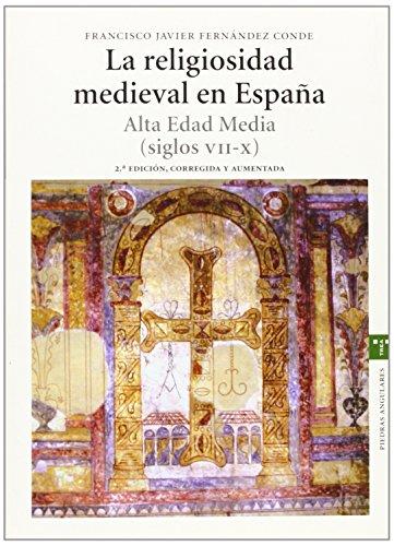 La religiosidad medieval en España. Alta Edad Media (siglos VII-X) por Francisco Javier Fernández Conde