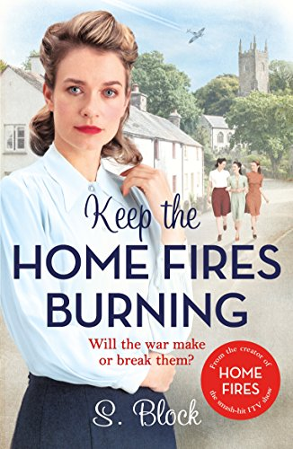 Keep the Home Fires Burning: A heart-warming wartime saga (Keep the Home Fires Burning 1) por S. Block