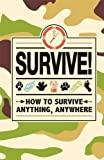 Survive!: How to Survive Anything, Anywhere by Guy Campbell (2013-10-03)