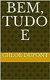 Bem, tudo e (Portuguese Edition)