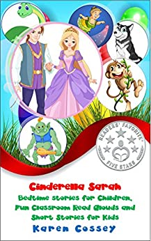 Cinderella Sarah: Bedtime Stories for Children, Fun Classroom Read Alouds and Short Stories for Kids (English Edition) par [Cossey, Karen]