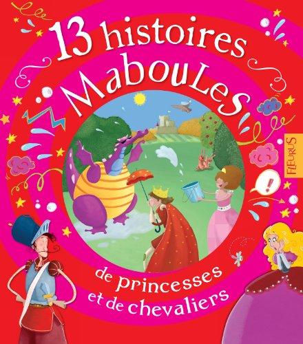 Livre gratuits 13 histoires maboules de princesses et de chevaliers pdf