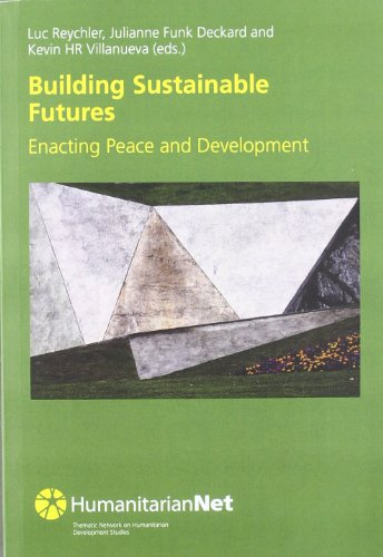 Building Sustainable Futures: Enacting Peace and Development (HumanitarianNet) por Luc Reycheler