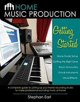 Home Music Production: Getting Started (English Edition) par [Earl, Stephan]