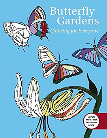 Butterfly Gardens: Coloring for Everyone (Creative Stress Relieving Adult Coloring Book Series)
