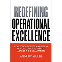 Redefining Operational Excellence: New Strategies for Maximixing Perforamnce and Profits Across the Organization (English Edition)