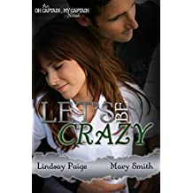 Let's Be Crazy (Oh Captain My Captain Book 4)