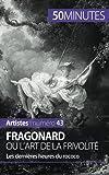 Fragonard ou l'art de la frivolité: Les dernières heures du rococo