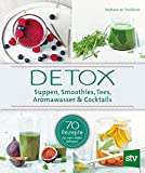 Detox: Suppen, Smoothies, Tees, Aromawasser & Cocktails; 70 Rezepte für mehr Wohlbefinden