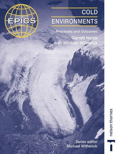 Cold Environments (EPICS): Written by Garrett Nagle, 2002 Edition, (New edition) Publisher: Nelson Thornes Ltd [Paperback]