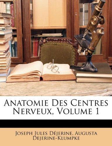 Anatomie Des Centres Nerveux, Volume 1 par Joseph Jules Déjerine, Augusta Dejerine-Klumpke