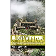 In Love with Peru: A wonderful short trip to Peru: Cusco: Machu Picchu; Chan Chan; Huaca & 2 Pyramids; Peruvian wedding; New Year celebrations; Spectacled bears; Hellish taxi rides