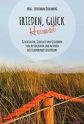 Frieden, Glück - Heimat: Geschichten, Gedichte und Gedanken von Autorinnen und Autoren des Leseforums Oldenburg