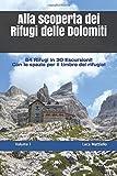 Alla scoperta dei Rifugi delle Dolomiti - Volume I: 64 Rifugi in 30 escursioni