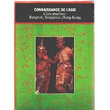 Connaissance de l'asie : cites insolites : bangkok, singapour, hong kong