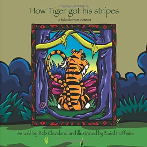 How Tiger Got His Stripes: A Folktale from Vietnam (Welcome to Story (Vietnam Tiger Stripe)