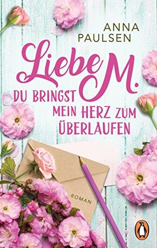 Buchseite und Rezensionen zu 'Liebe M. Du bringst mein Herz zum Überlaufen: Roman' von Anna Paulsen