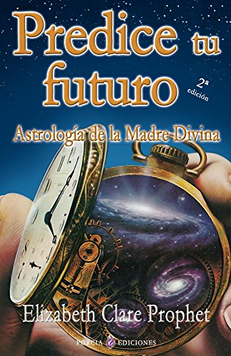 Predice tu futuro: Astrologia de la Madre Divina por Elizabeth Prophet