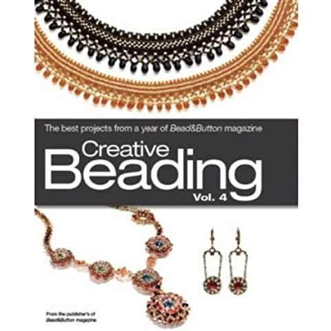 Creative Beading, Vol. 4: The Best Projects from a Year of Bead&Button Magazine (Kalmbach Books) (Hardback) - Common