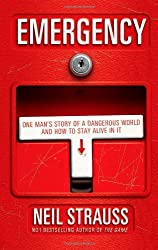 Emergency: One man's story of a dangerous world, and how to stay alive in it by Neil Strauss (2009-04-02)
