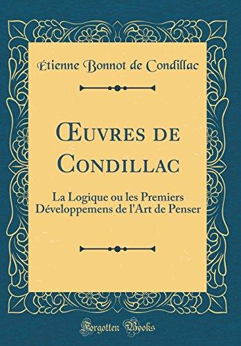 Oeuvres de Condillac: La Logique Ou Les Premiers Développemens de l'Art de Penser (Classic Reprint)