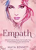 EMPATH: Ultimate Guide To Master And Amplify your Empath Abilities To The Full Potential (Empath Series Book 3)