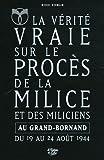 La Vérité vraie sur le procès de la Milice et des miliciens au Grand-Bornand du 19 août 1944 au 24 août 1944 - L'Epuration en Haute-Savoie