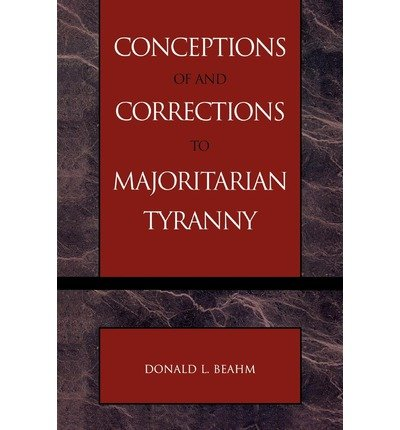 [( Conceptions of and Corrections to Majoritarian Tyranny By Beahm, Donald L ( Author ) Paperback Feb - 2003)] Paperback