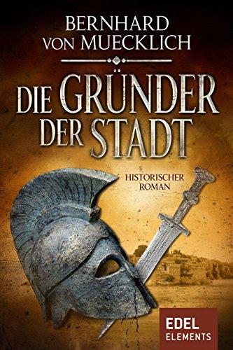 Die Gründer der Stadt: Historischer Roman (Bernstein-Saga 3)