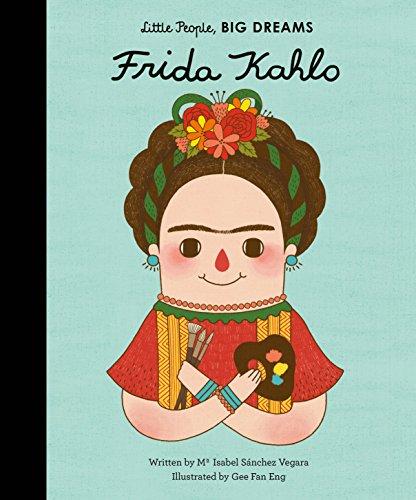 Frida Kahlo (Little People, Big Dreams) por Isabel Sanchez Vegara