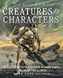 Best Video Game Characters - Designing Creatures and Characters: How to Build an Review