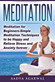 Meditation: Meditation for Beginners-Simple Meditation Techniques To Be Happy And Relieve Stress And Anxiety Forever (Meditation, Meditation for ... How to Meditate, Yoga, Stress, Anxiety)