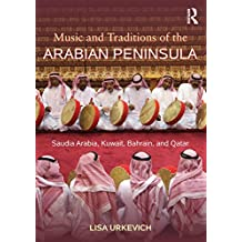 Music and Traditions of the Arabian Peninsula: Saudi Arabia, Kuwait, Bahrain, and Qatar