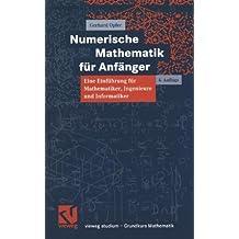 Numerische Mathematik für Anfänger: Eine Einführung für Mathematiker, Ingenieure und Informatiker (vieweg studium; Grundkurs Mathematik)